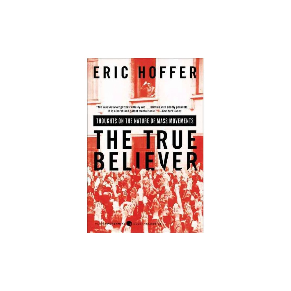 True Believer : Thoughts on the Nature of Mass Movements - Reissue by Eric Hoffer (Paperback)