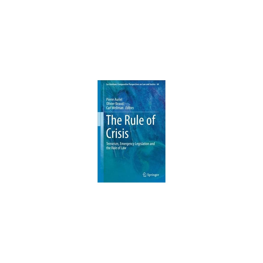 Rule of Crisis : Terrorism, Emergency Legislation and the Rule of Law - (Hardcover)