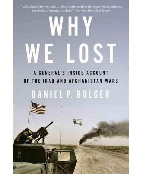 Why We Lost : A General's Inside Account of the Iraq and Afghanistan Wars (Reprint) (Paperback) (Daniel - image 1 of 1