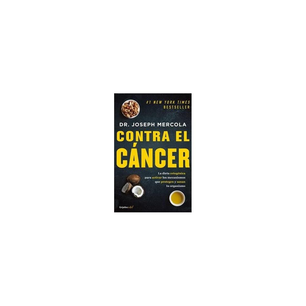 Contra el cáncer/ Fat for Fuel : La dieta cetogenica para activarlos mechanismos que protegen y sanan tu