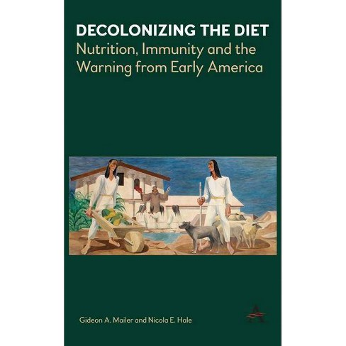 Decolonizing the Diet - by  Gideon Mailer & Nicola Hale (Paperback) - image 1 of 1