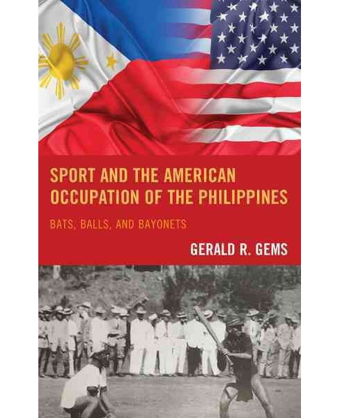 Sport and the American Occupation of the Philippines : Bats, Balls, and Bayonets (Hardcover) (Gerald R. - image 1 of 1