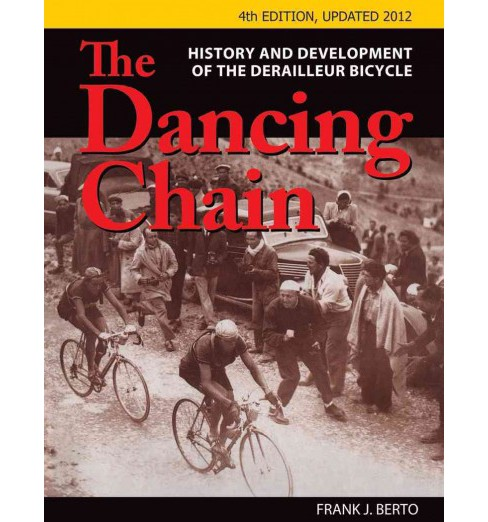Dancing Chain : History and Development of the Derailleur Bicycle (Paperback) (Frank J. Berto) - image 1 of 1