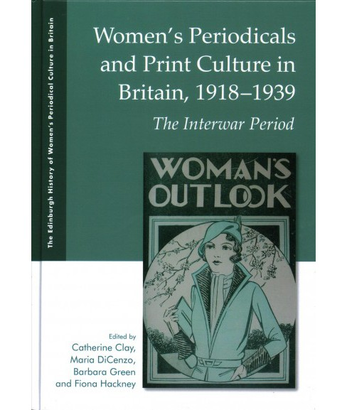 Women's Periodicals and Print Culture in Britain, 1918-1939 : The Interwar Period -  (Hardcover) - image 1 of 1