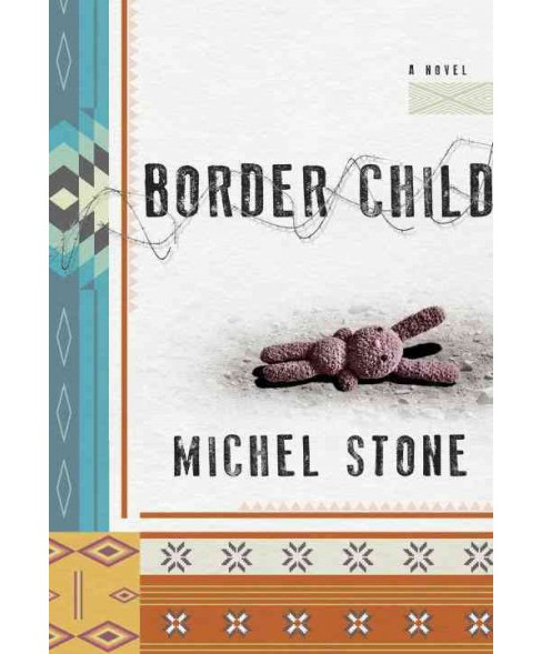 Border Child -  by Michel Stone (Hardcover) - image 1 of 1