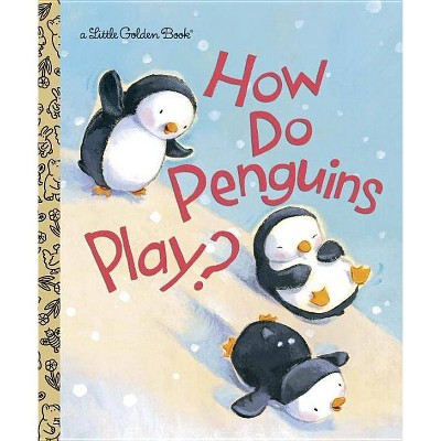 How Do Penguins Play? - (Little Golden Books (Random House)) by  Diane Muldrow (Hardcover)