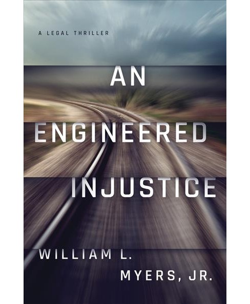 Engineered Injustice (Paperback) (Jr. William L. Myers) - image 1 of 1