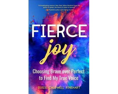 Fierce Joy : Choosing Brave over Perfect to Find My True Voice -  by Susie Caldwell Rinehart (Paperback) - image 1 of 1
