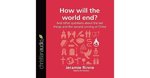 How Will the World End? : And Other Questions About the Last Things and the Second Coming of Christ - image 1 of 1
