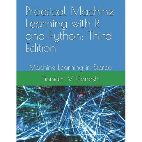 Practical Machine Learning with R and Python - by Tinniam V Ganesh  (Paperback)