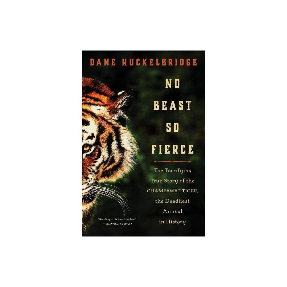 No Beast So Fierce - by Dane Huckelbridge (Paperback)