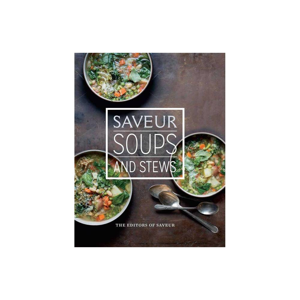 Saveur Soups Stews By The Editors Of Saveur Hardcover