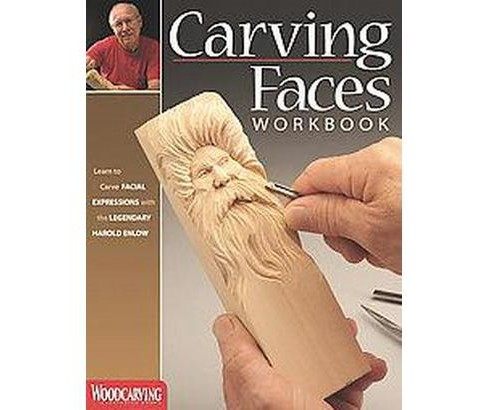 Carving Faces Workbook : Learn to Carve Facial Expressions and Characteristics With the Legendary Harold - image 1 of 1