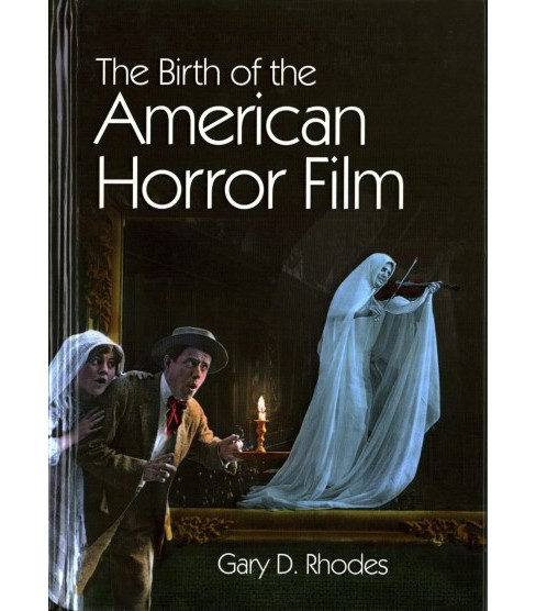 Birth of the American Horror Film -  by Gary D. Rhodes (Hardcover) - image 1 of 1