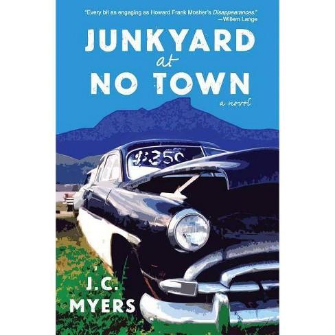Junkyard at No Town - by  J C Myers (Paperback) - image 1 of 1