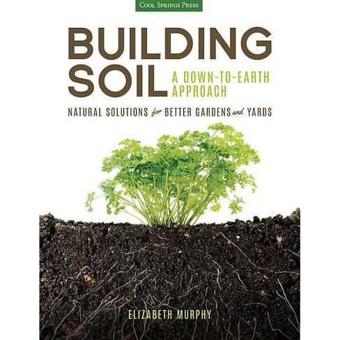 Building Soil: A Down-To-Earth Approach - by  Elizabeth Murphy (Paperback) - image 1 of 1
