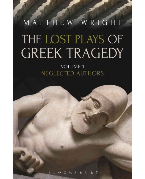 Lost Plays of Greek Tragedy : Neglected Authors (Vol 1) (Paperback) (Matthew Wright) - image 1 of 1