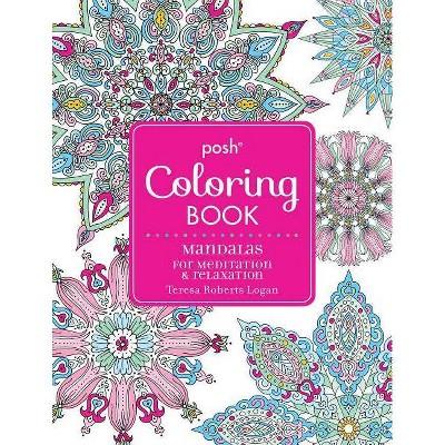 - Posh Adult Coloring Book: Mandalas For Meditation & Relaxation, Volume 16 -  (Posh Coloring Books) By Teresa Roberts Logan (Paperback) : Target