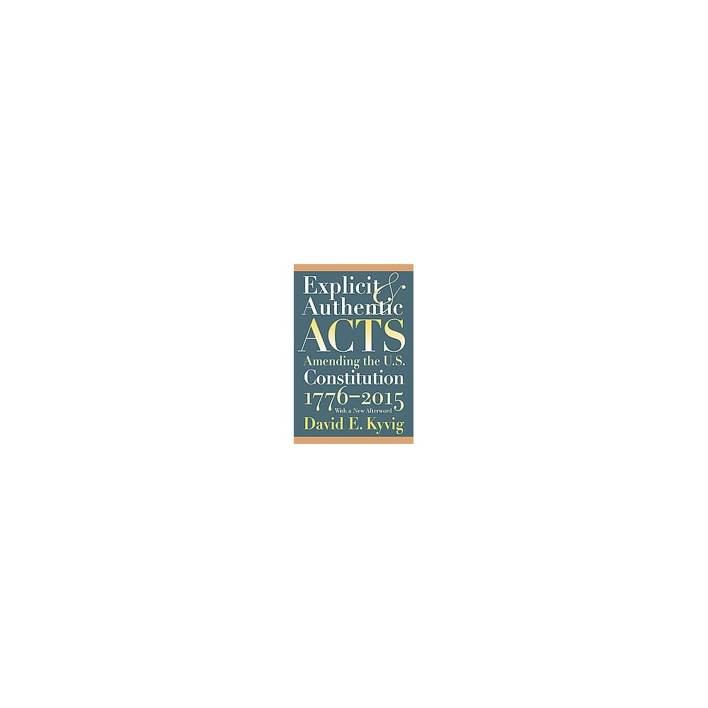 Explicit and Authentic Acts : Amending the U.S. Constitution, 1776-2015 (Reprint) (Paperback) (David E.