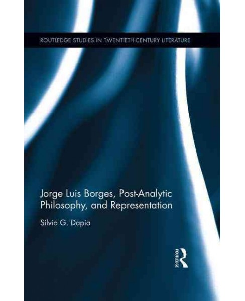Jorge Luis Borges, Post-analytic Philosophy, and Representation (Hardcover) (Silvia G. Dapia) - image 1 of 1