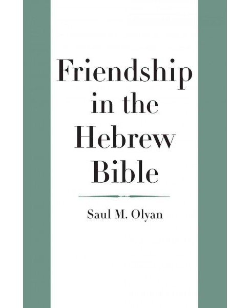 Friendship in the Hebrew Bible (Hardcover) (Saul M. Olyan) - image 1 of 1