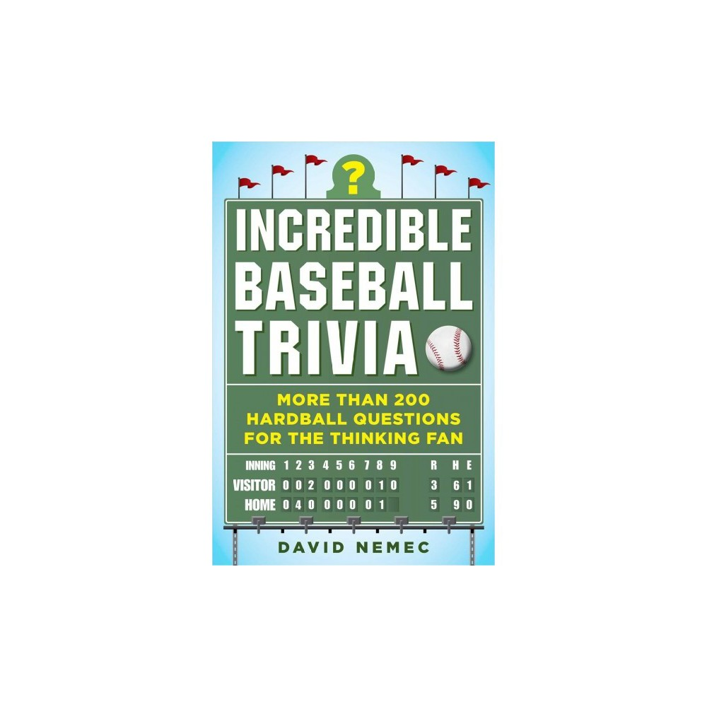 Incredible Baseball Trivia : More Than 200 Hardball Questions for the Thinking Fan - (Paperback)