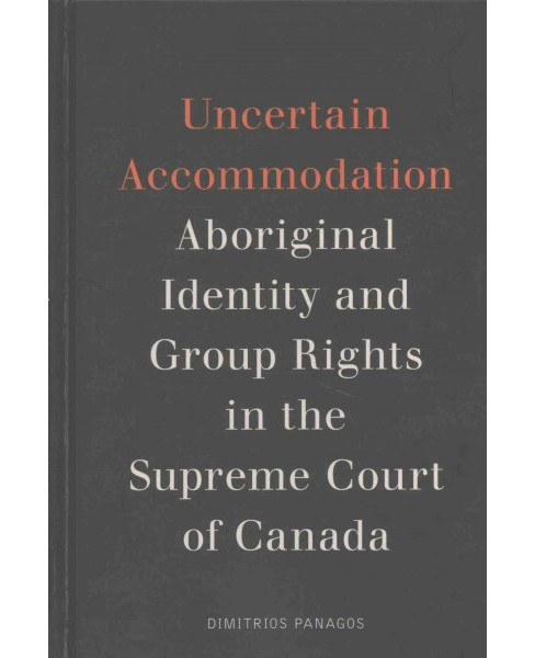 Uncertain Accommodation : Aboriginal Identity and Group Rights in the Supreme Court of Canada - image 1 of 1