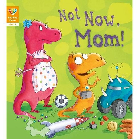 Not Now, Mom! (Level 2) - (Reading Gems) (Paperback) - image 1 of 1
