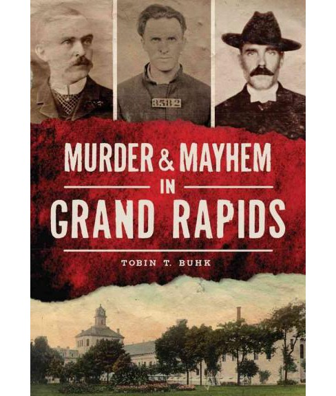 Murder & Mayhem in Grand Rapids (Paperback) (Tobin T. Buhk) - image 1 of 1