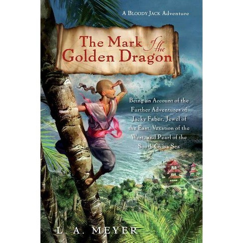 The Mark of the Golden Dragon - (Bloody Jack Adventures (Quality)) by  L A Meyer (Paperback) - image 1 of 1