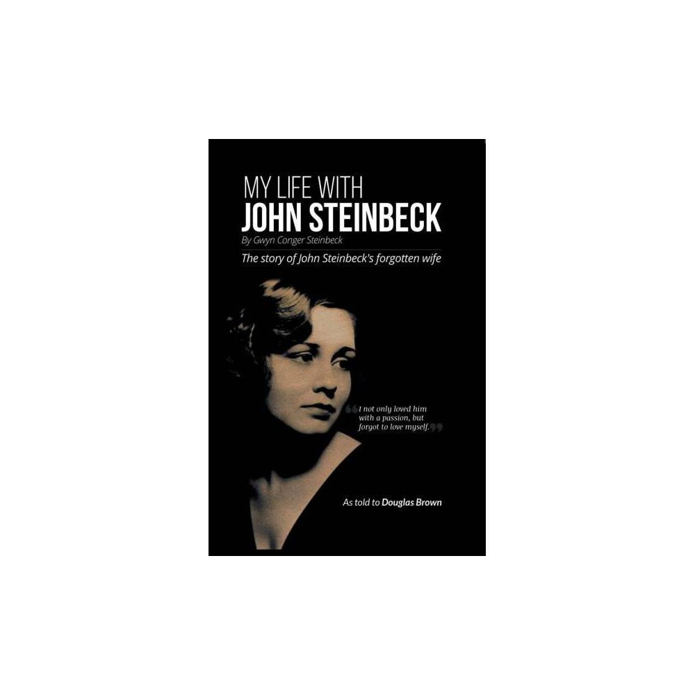 My Life With John Steinbeck : The Story of John Steinbeck's Forgotten Wife - (Paperback)