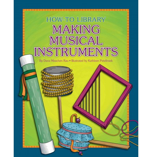 Making Musical Instruments (Paperback) (Dana Meachen Rau) - image 1 of 1
