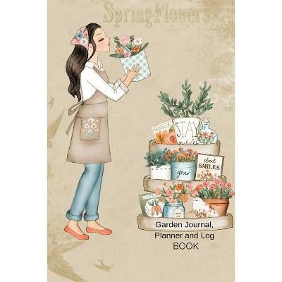 Garden Journal, Planner and Log Book - by  Joy Bloom (Paperback)