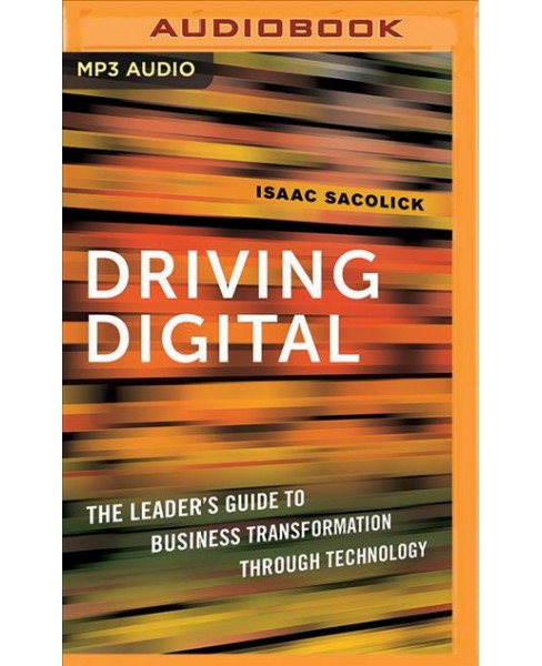 Driving Digital : The Leader's Guide to Business Transformation Through Technology -  (MP3-CD) - image 1 of 1
