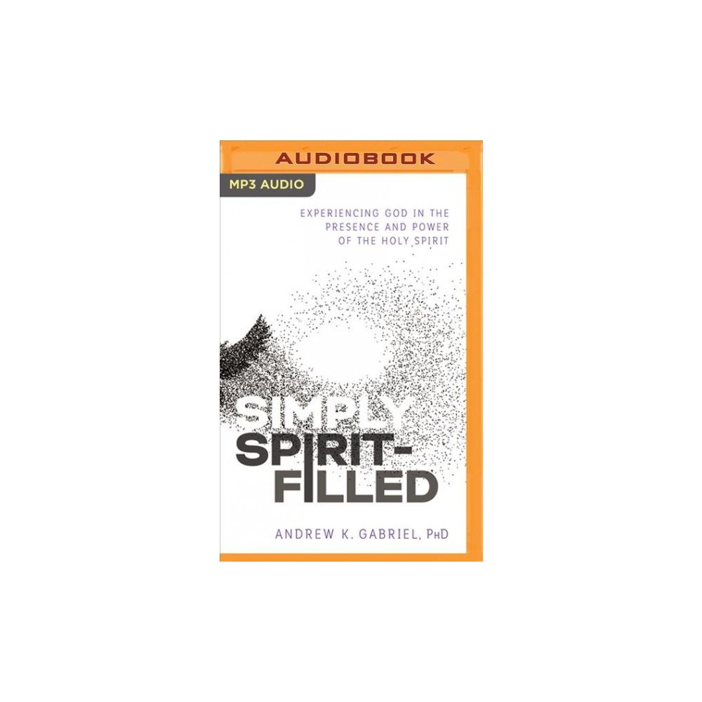 Simply Spirit-Filled : Experiencing God in the Presence and Power of the Holy Spirit - MP3 Una (MP3-CD)