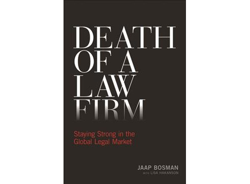 Death of a Law Firm : Staying Strong in the Global Legal Market -  by Jaap Bosman (Paperback) - image 1 of 1