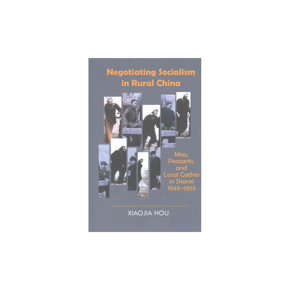 Negotiating Socialism in Rural China : Mao, Peasants, and Local Cadres in Shanxi, 1949-1953 (Hardcover)