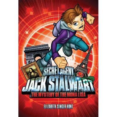 Secret Agent Jack Stalwart: Book 3: The Mystery of the Mona Lisa: France - by  Elizabeth Singer Hunt (Paperback)