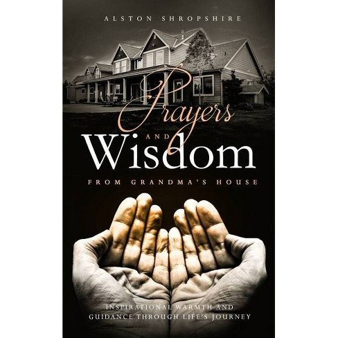 Prayers & Wisdom From Grandma's House - by  Alston Shropshire (Hardcover) - image 1 of 1