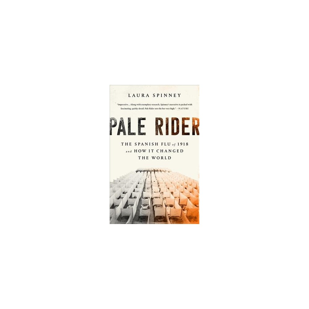 Pale Rider : The Spanish Flu of 1918 and How It Changed the World - Reprint by Laura Spinney (Paperback)