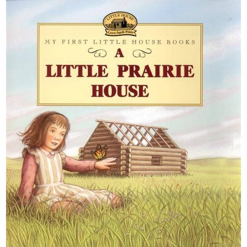 A Little Prairie House - (My First Little House Books (Paperback)) by  Laura Ingalls Wilder (Paperback) - image 1 of 1