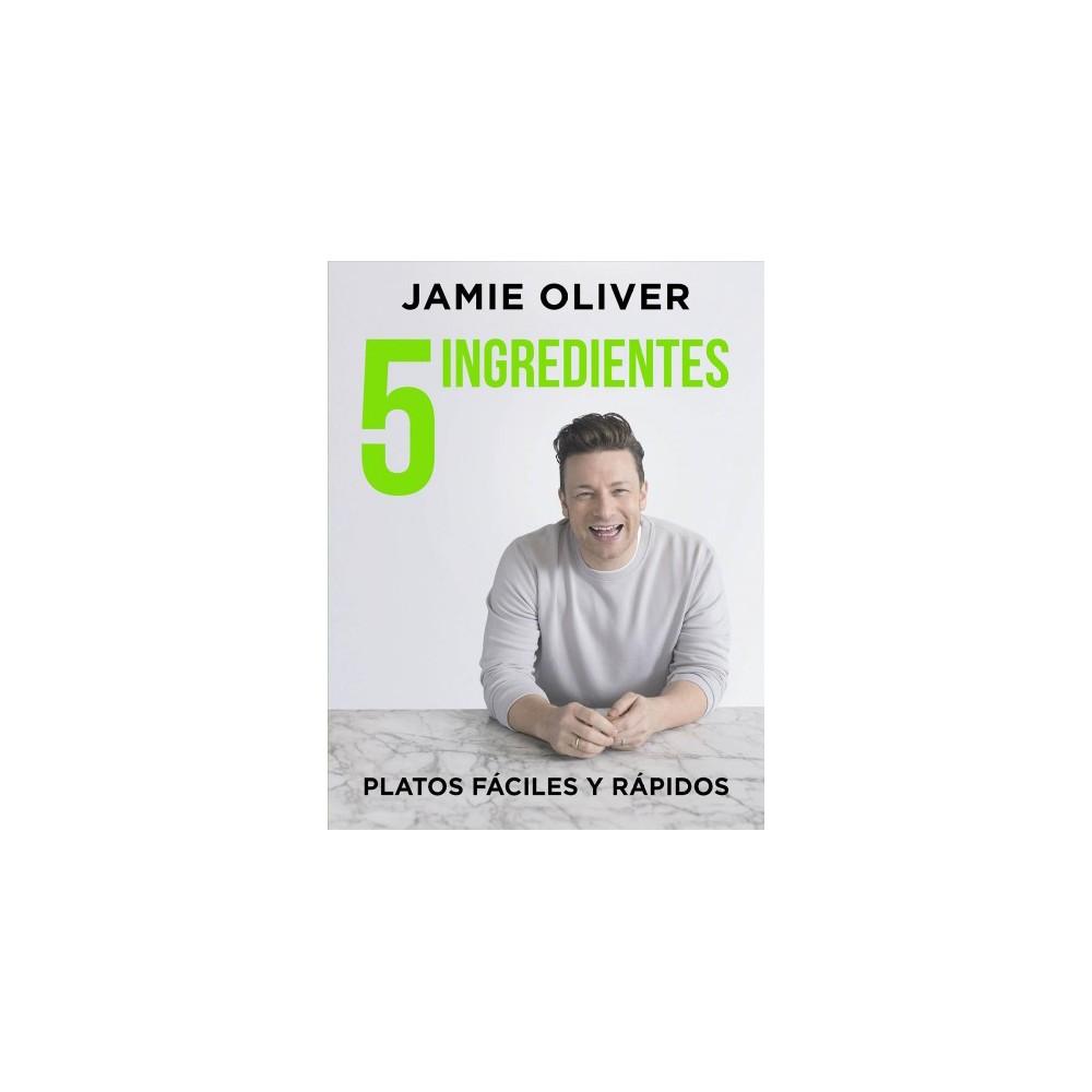 5 ingredients / 5 Ingredients : Platos Fáciles Y Rápidos / Quick & Easy Food - (Hardcover)