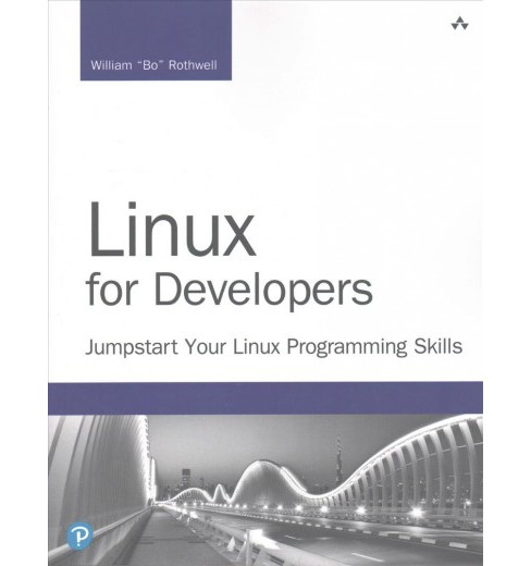 Linux for Developers : Jumpstart Your Linux Programming Skills (Paperback) (William Rothwell) - image 1 of 1