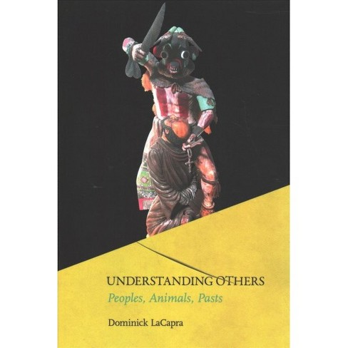 Understanding Others : Peoples, Animals, Pasts -  by Dominick Lacapra (Paperback) - image 1 of 1