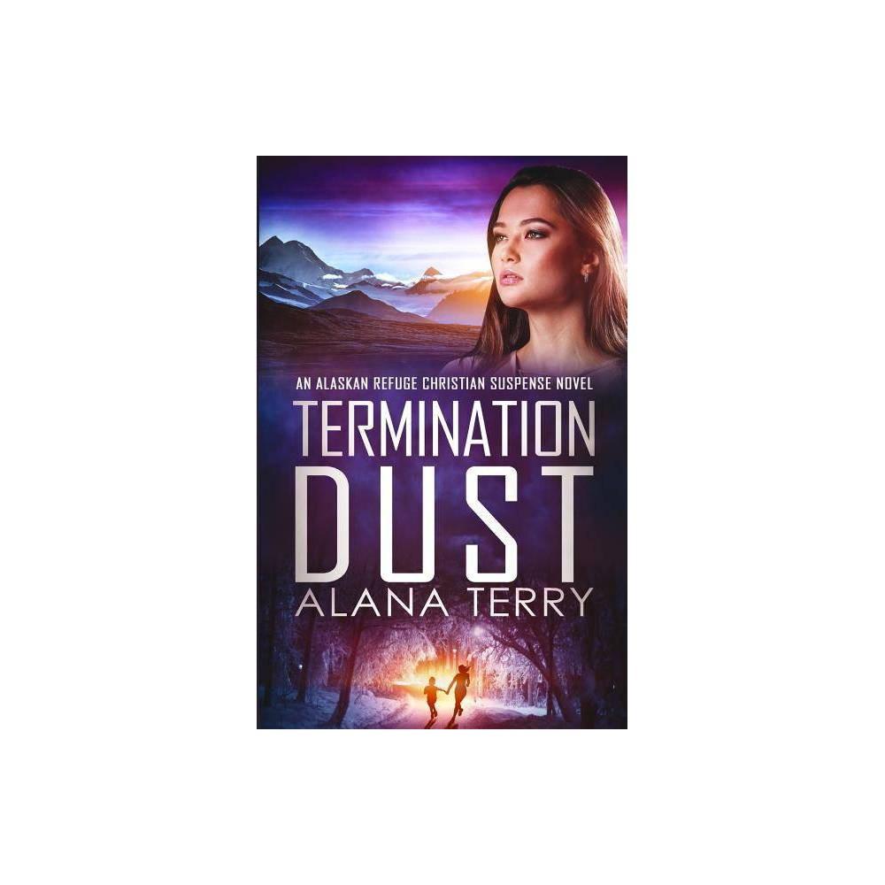 Termination Dust Alaskan Refuge Christian Suspense Novel By Alana Terry Paperback
