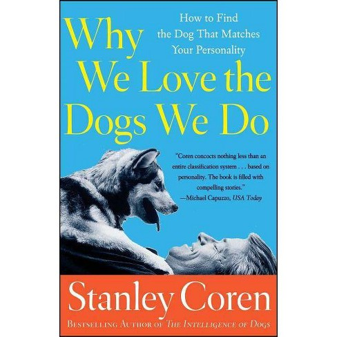 Why We Love the Dogs We Do - by  Stanley Coren (Paperback) - image 1 of 1