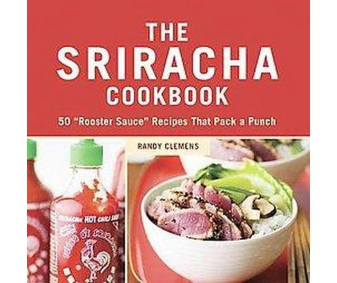 "Sriracha Cookbook : 50 ""Rooster Sauce"" Recipes That Pack a Punch -  by Randy Clemens (Hardcover) - image 1 of 1"
