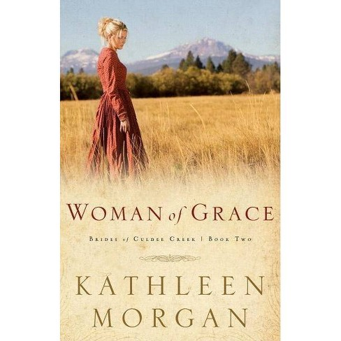 Woman of Grace - (Brides of Culdee Creek) by  Kathleen Morgan (Paperback) - image 1 of 1