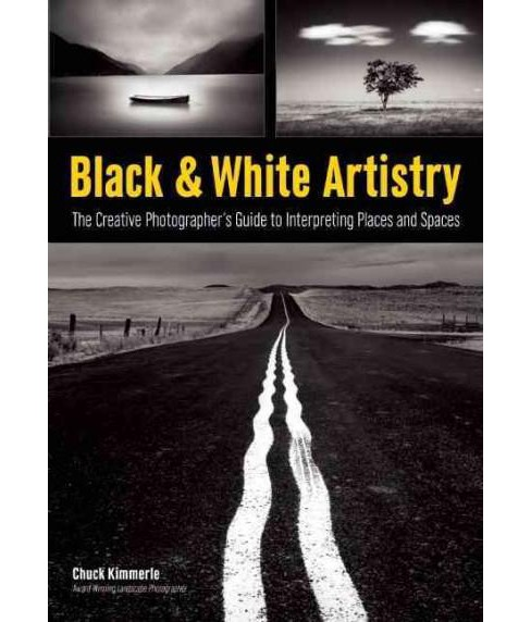 Black & White Artistry : The Creative Photographer's Guide to Interpreting Places and Spaces (Paperback) - image 1 of 1