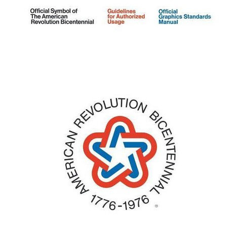 Official Symbol of the American Revolution Bicentennial: Guidelines for Authorized Usage - (Paperback) - image 1 of 1